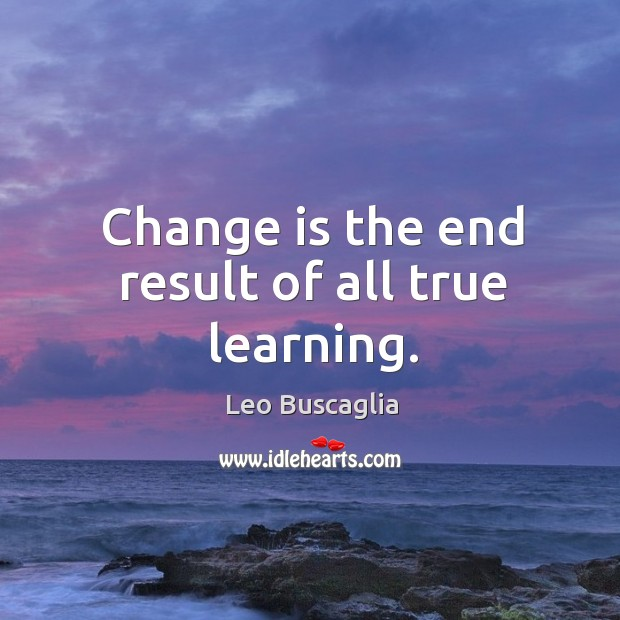 Image, Change is the end result of all true learning.