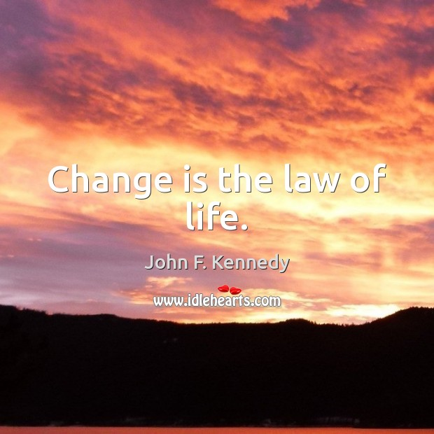 Image, Change is the law of life.