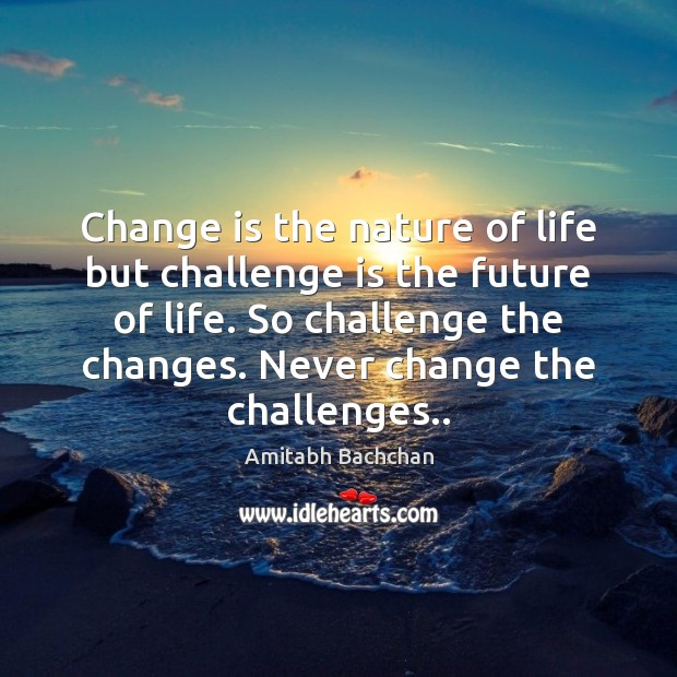 Image, Change is the nature of life but challenge is the future of