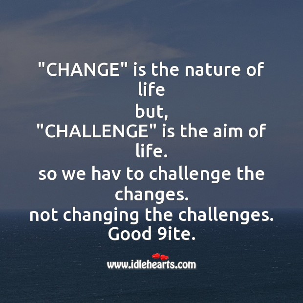 "Image, ""change"" is the nature of life"
