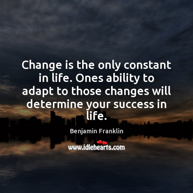 Change is the only constant in life. Ones ability to adapt to Change Quotes Image