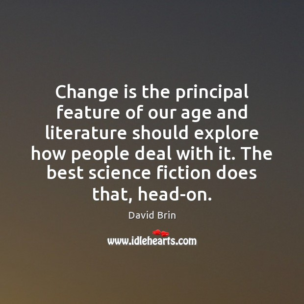 Change is the principal feature of our age and literature should explore Image