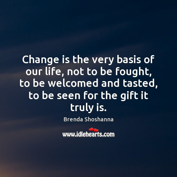 Image, Change is the very basis of our life, not to be fought,