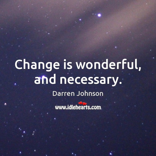Image, Change is wonderful, and necessary.