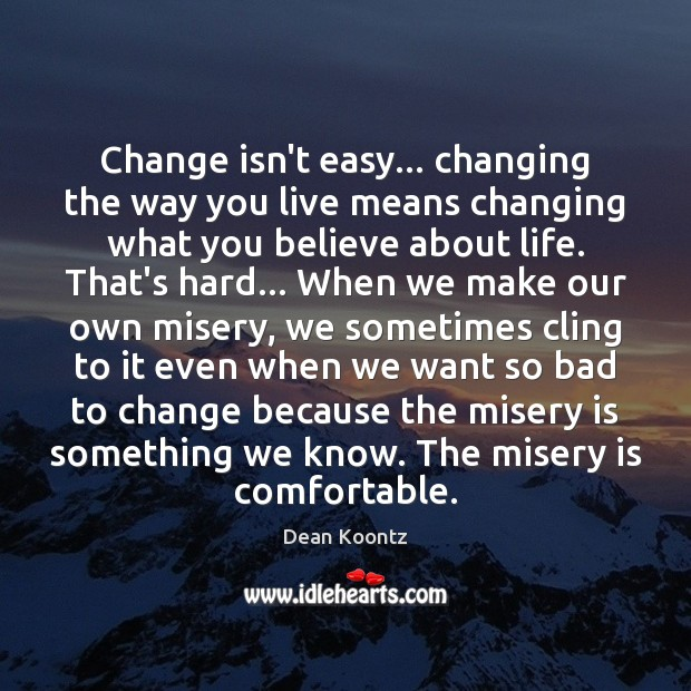 Change isn't easy… changing the way you live means changing what you Image