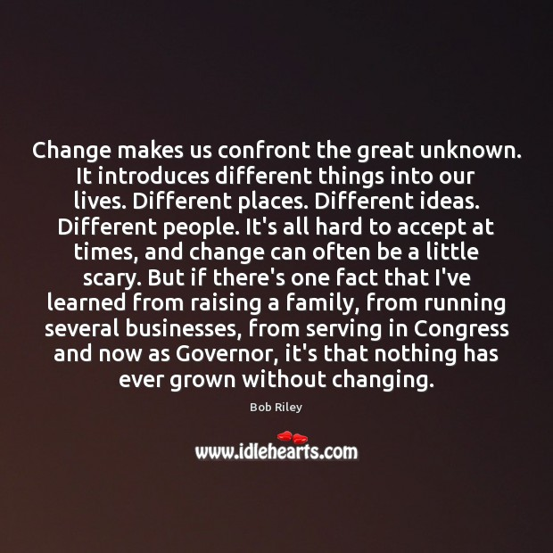 Image, Change makes us confront the great unknown. It introduces different things into