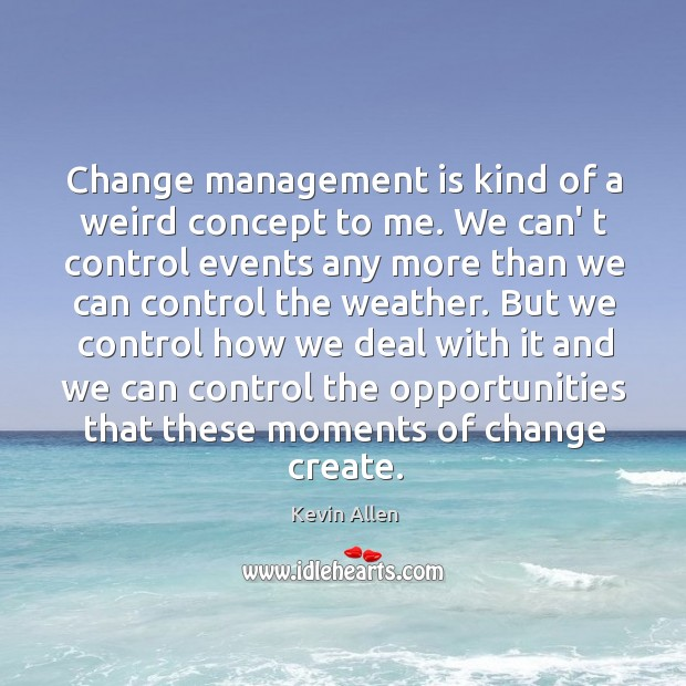 Image, Change management is kind of a weird concept to me. We can'
