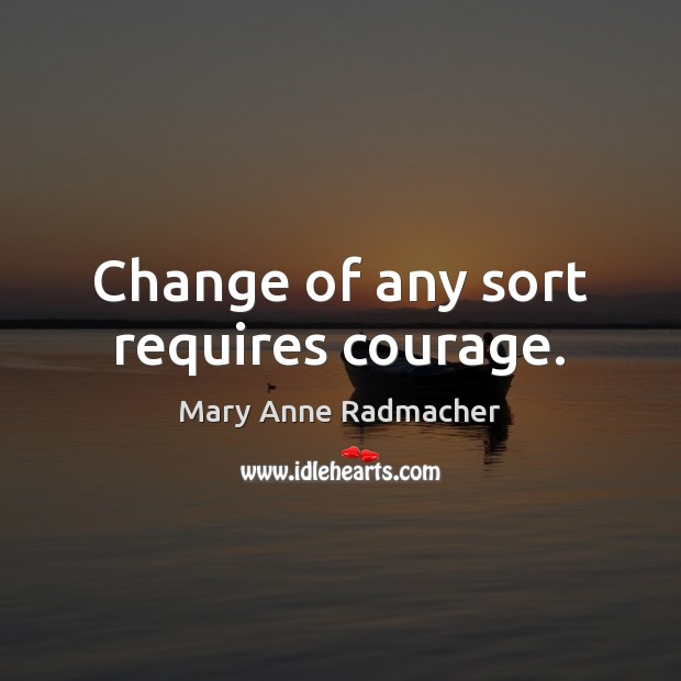 Change of any sort requires courage. Image