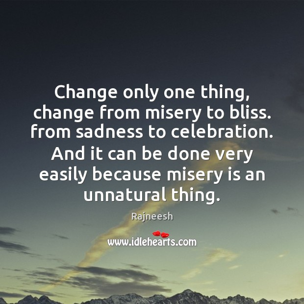 Image, Change only one thing, change from misery to bliss. from sadness to