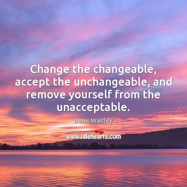 Image, Change the changeable, accept the unchangeable, and remove yourself from the unacceptable.