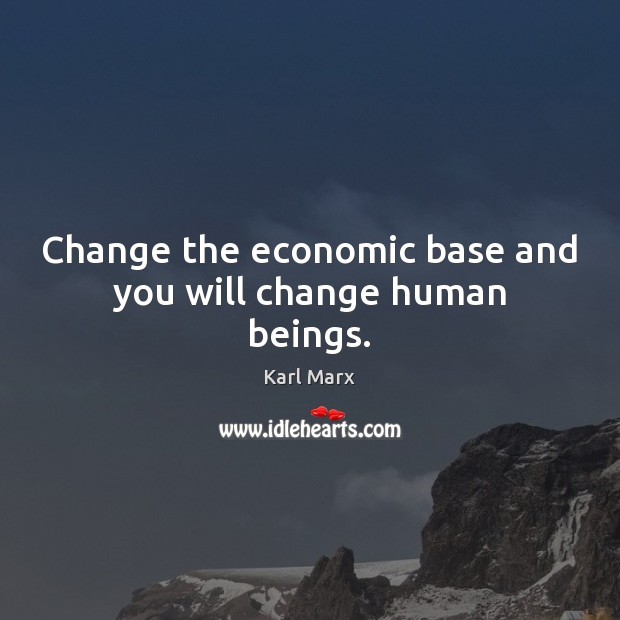 Image, Change the economic base and you will change human beings.