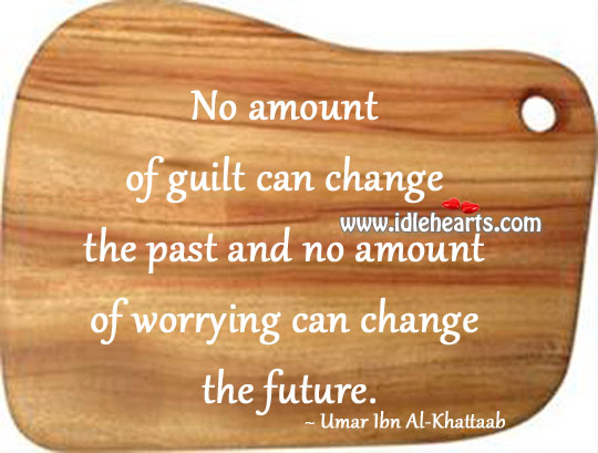 No amount of worrying can change the future. Image