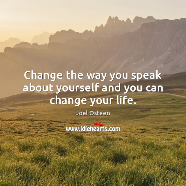 Image, Change the way you speak about yourself and you can change your life.