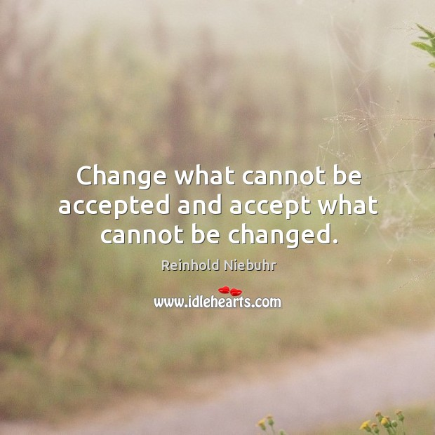 Image, Change what cannot be accepted and accept what cannot be changed.