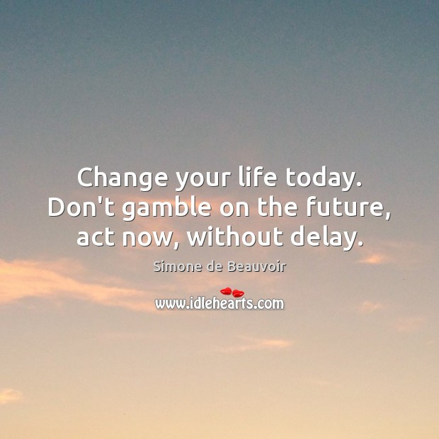Change your life today. Don't gamble on the future, act now, without delay. Image