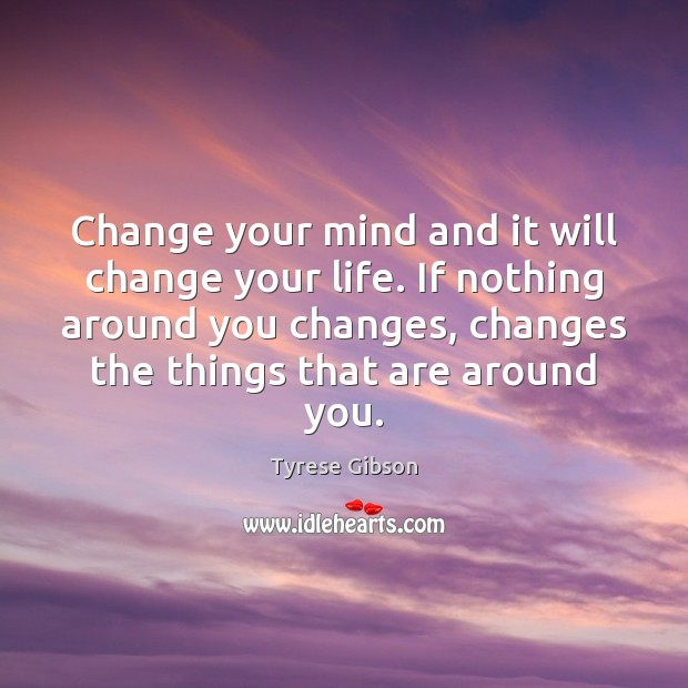 Image, Change your mind and it will change your life. If nothing around