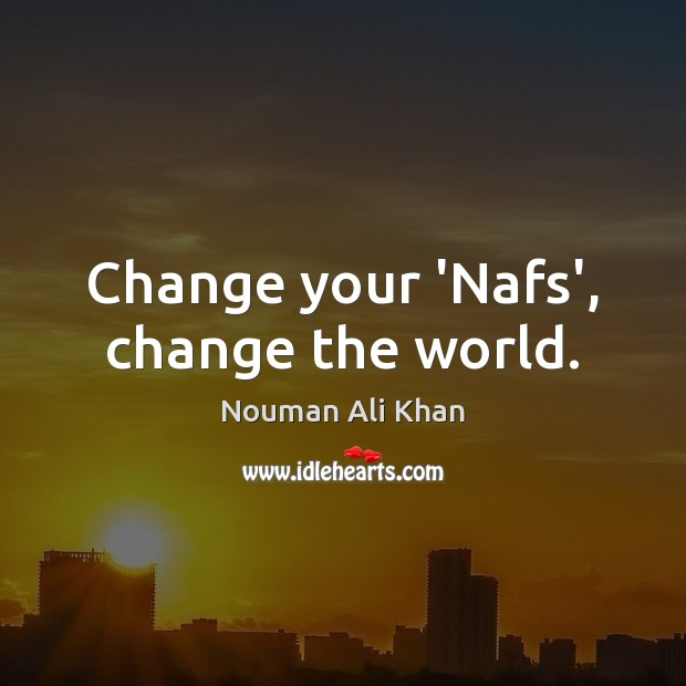 Image, Change your 'Nafs', change the world.