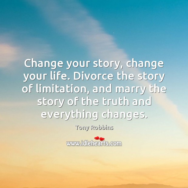Image, Change your story, change your life. Divorce the story of limitation, and