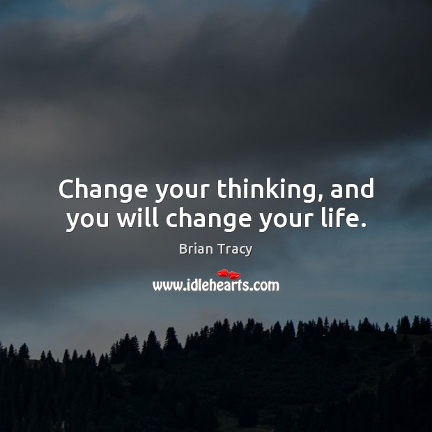 Change your thinking, and you will change your life. Image