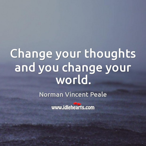 Image, Change your thoughts and you change your world.