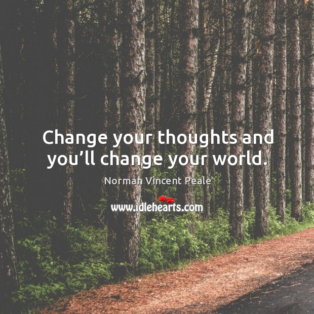 Change your thoughts and you'll change your world. Image