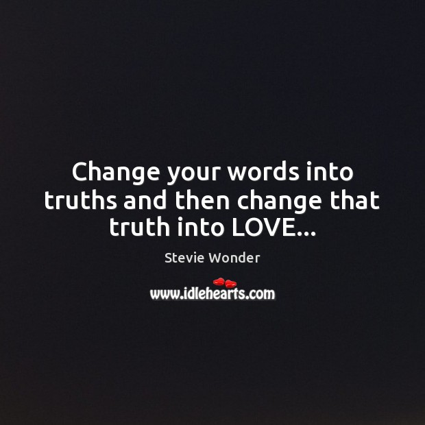 Change your words into truths and then change that truth into LOVE… Image