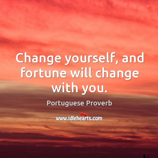Change yourself, and fortune will change with you. Portuguese Proverbs Image