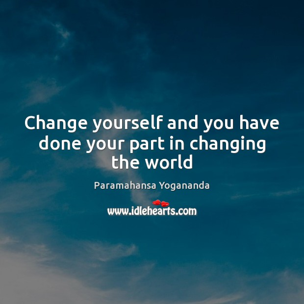Image, Change yourself and you have done your part in changing the world
