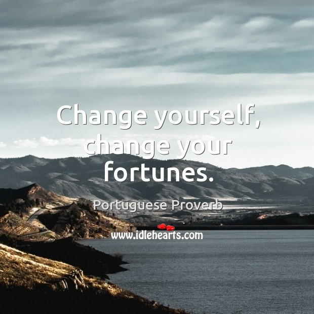Change yourself, change your fortunes. Portuguese Proverbs Image
