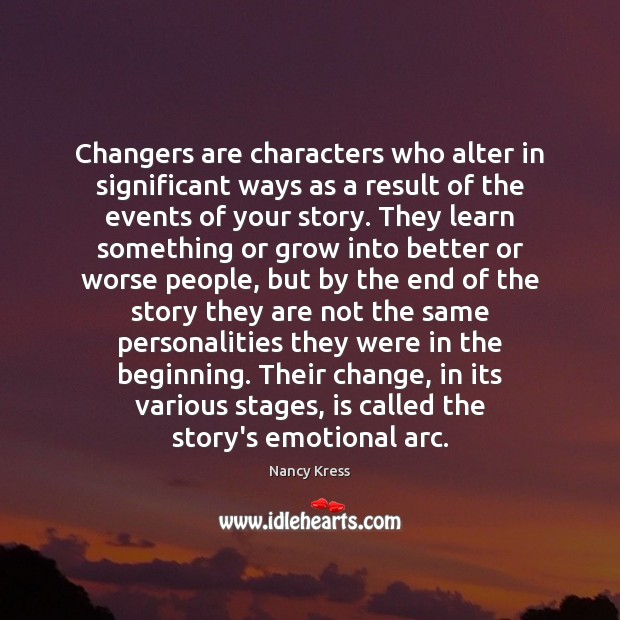 Changers are characters who alter in significant ways as a result of Image