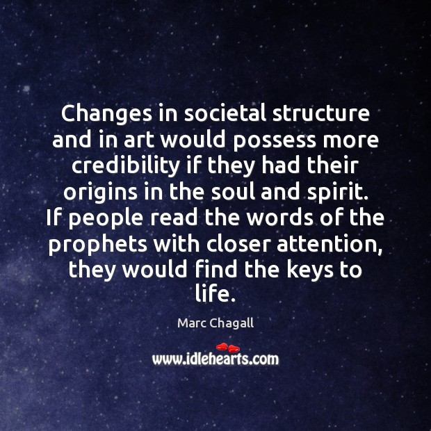 Changes in societal structure and in art would possess more credibility if Marc Chagall Picture Quote