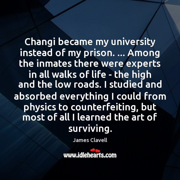 Changi became my university instead of my prison. … Among the inmates there James Clavell Picture Quote