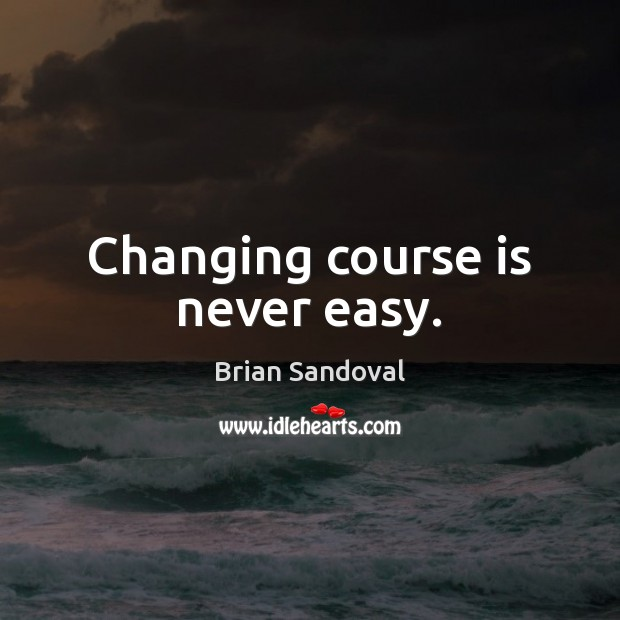 Image, Changing course is never easy.