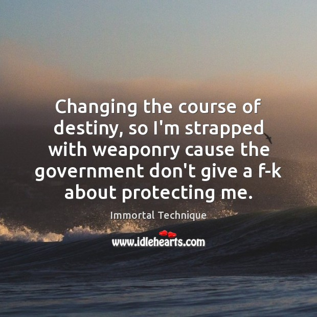 Changing the course of destiny, so I'm strapped with weaponry cause the Immortal Technique Picture Quote