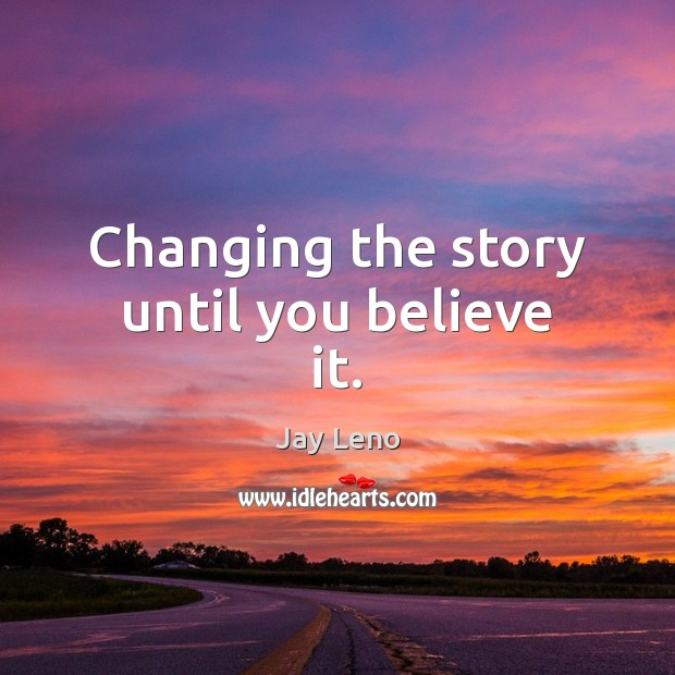 Changing the story until you believe it. Image