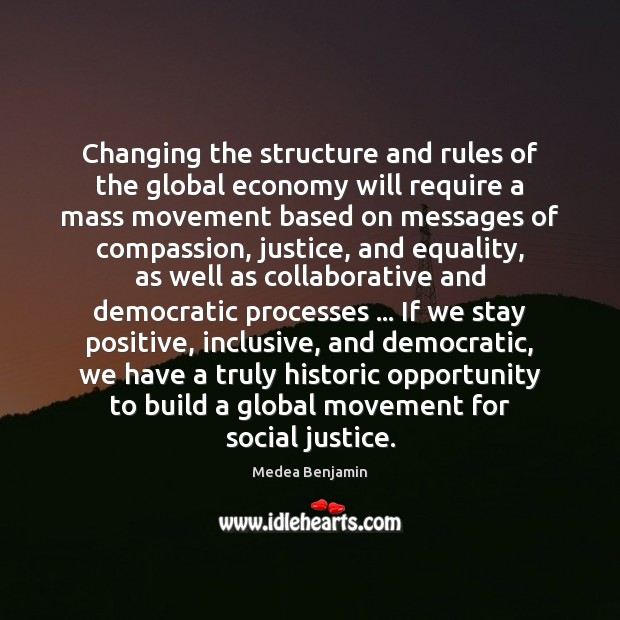 Changing the structure and rules of the global economy will require a Stay Positive Quotes Image