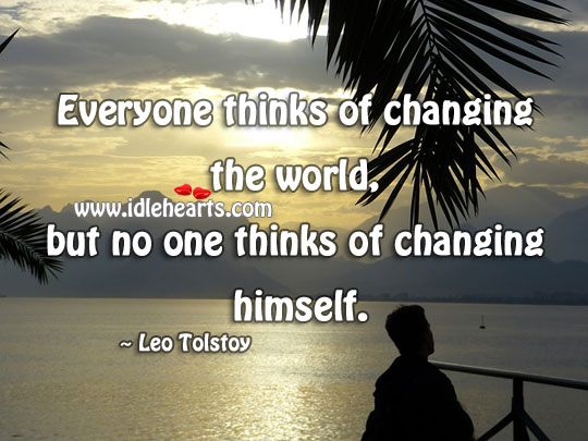Everyone thinks of changing the world, but not himself. Image