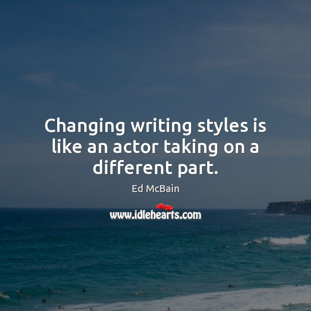 Image, Changing writing styles is like an actor taking on a different part.