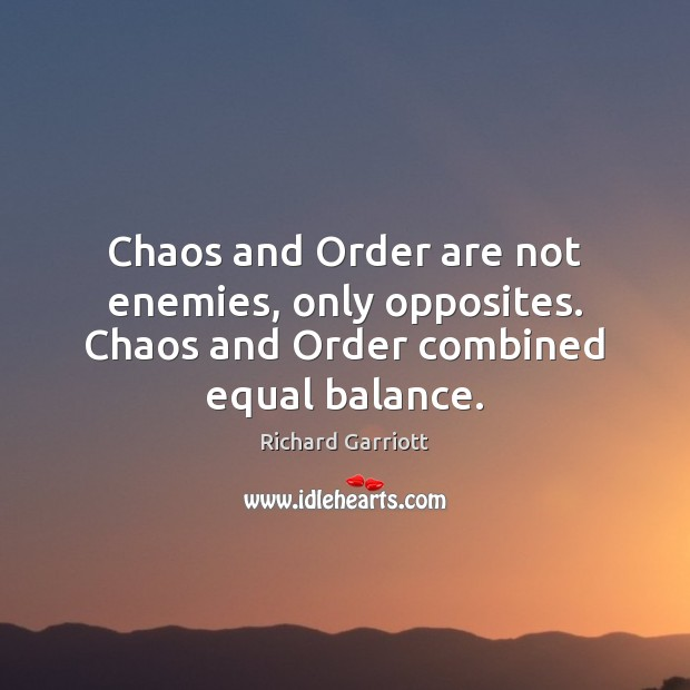 Chaos and Order are not enemies, only opposites. Chaos and Order combined equal balance. Image