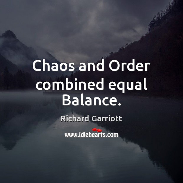 Chaos and Order combined equal Balance. Image