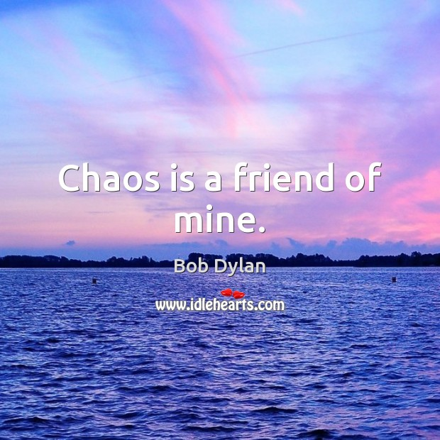 Chaos is a friend of mine. Image