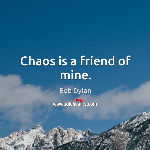 Image, Chaos is a friend of mine.