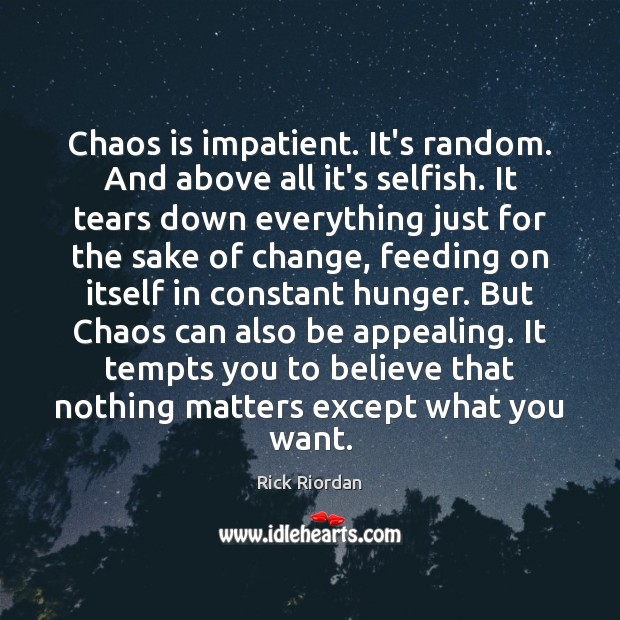 Chaos is impatient. It's random. And above all it's selfish. It tears Image