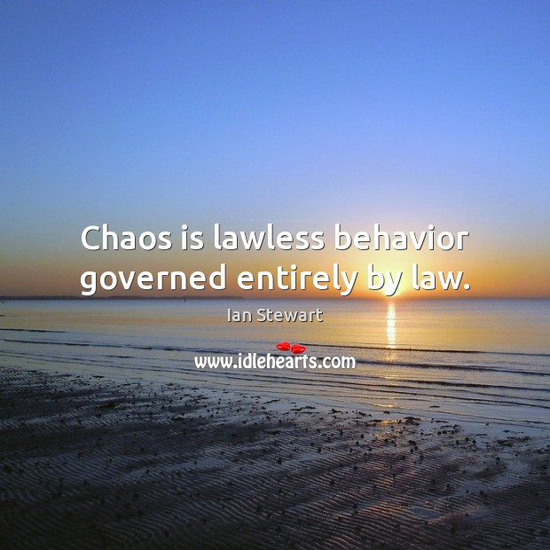 Chaos is lawless behavior governed entirely by law. Behavior Quotes Image