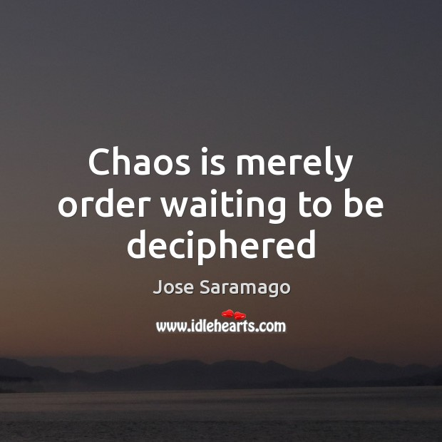 Image, Chaos is merely order waiting to be deciphered