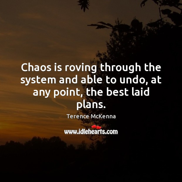 Image, Chaos is roving through the system and able to undo, at any point, the best laid plans.