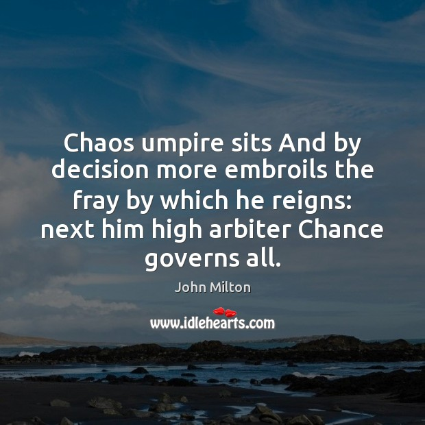 Image, Chaos umpire sits And by decision more embroils the fray by which