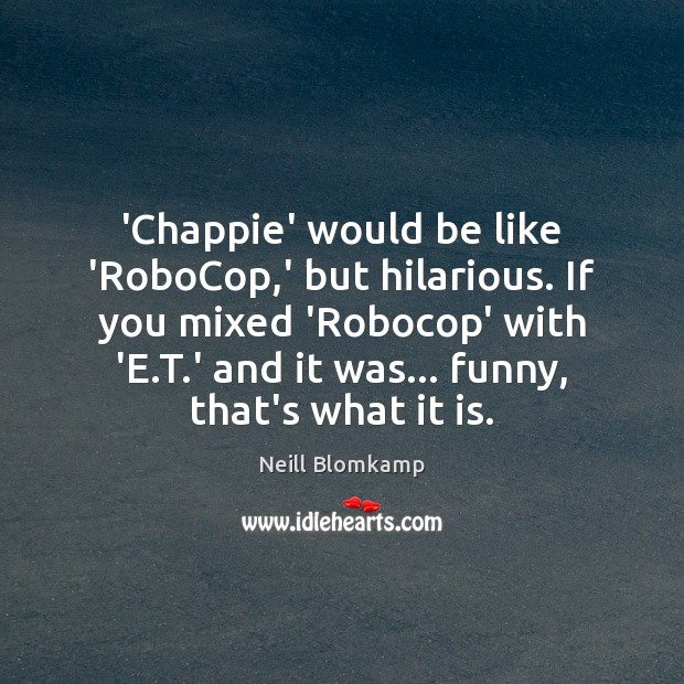 'Chappie' would be like 'RoboCop,' but hilarious. If you mixed 'Robocop' Image