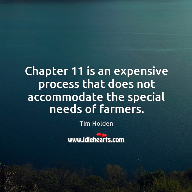 Chapter 11 is an expensive process that does not accommodate the special needs of farmers. Tim Holden Picture Quote