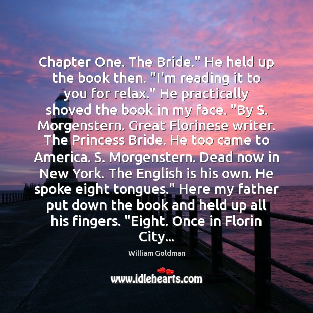 """Chapter One. The Bride."""" He held up the book then. """"I'm reading Image"""
